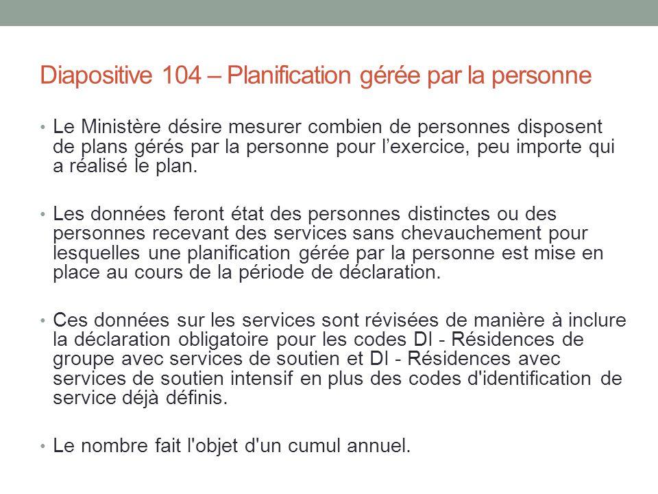 Diapositive 104 – Planification gérée par la personne Le Ministère désire mesurer combien de personnes disposent de plans gérés par la personne pour l