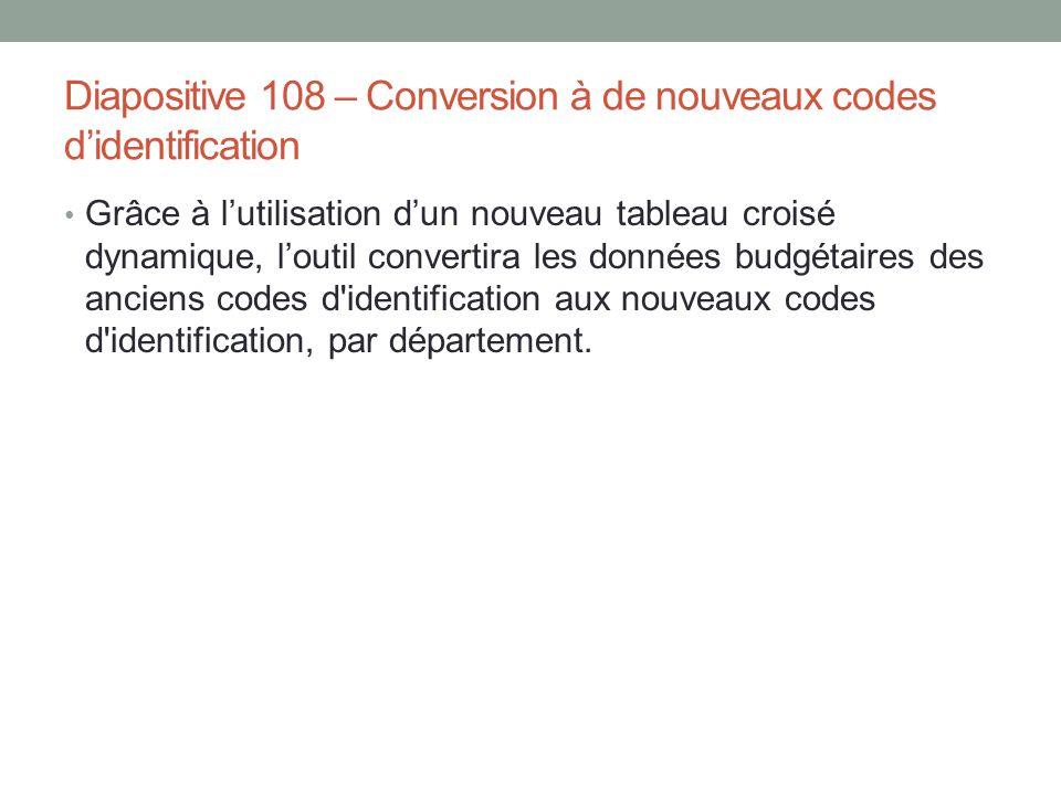 Diapositive 108 – Conversion à de nouveaux codes d'identification Grâce à l'utilisation d'un nouveau tableau croisé dynamique, l'outil convertira les