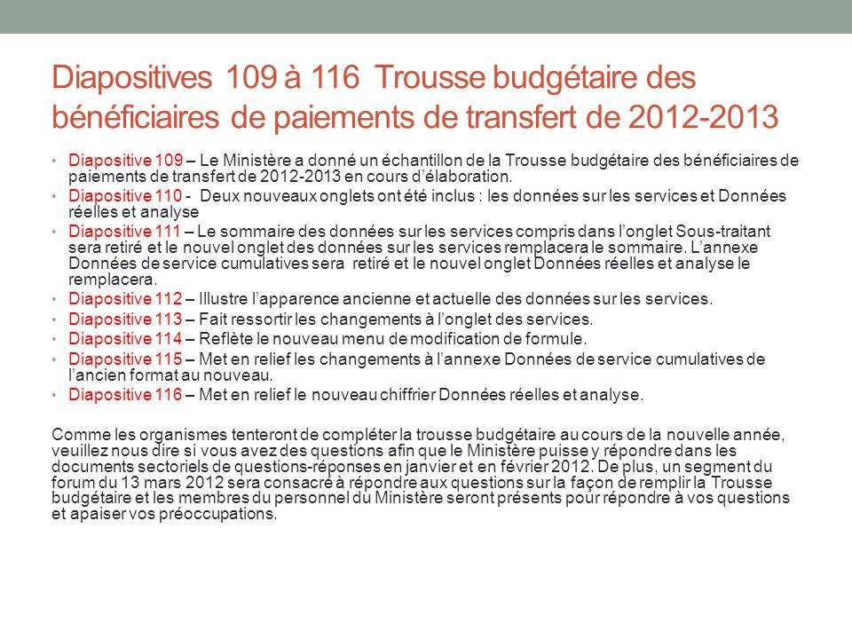 Diapositives 109 à 116 Trousse budgétaire des bénéficiaires de paiements de transfert de 2012-2013 Diapositive 109 – Le Ministère a donné un échantill