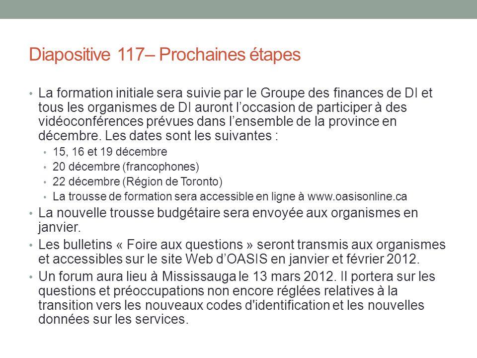 Diapositive 117– Prochaines étapes La formation initiale sera suivie par le Groupe des finances de DI et tous les organismes de DI auront l'occasion d