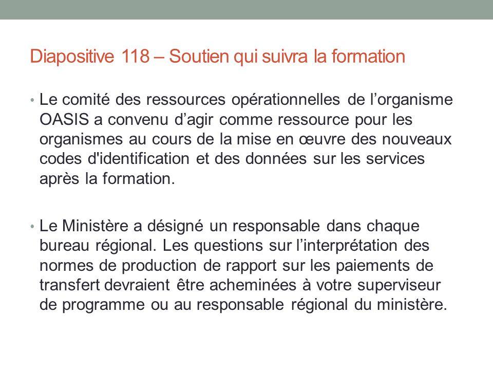 Diapositive 118 – Soutien qui suivra la formation Le comité des ressources opérationnelles de l'organisme OASIS a convenu d'agir comme ressource pour