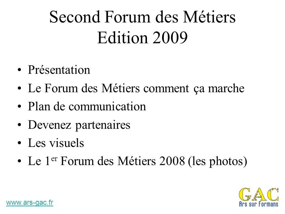 Présentation En 2008 le Groupement des Artisans et Commerçants d'Ars sur Formans décidait de lancer le premier Forum des Métiers sur la commune sous la présidence de Monsieur Vincent MOREL.