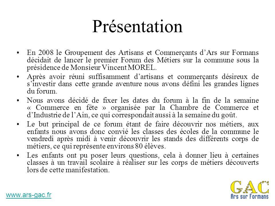 Présentation En 2008 le Groupement des Artisans et Commerçants d'Ars sur Formans décidait de lancer le premier Forum des Métiers sur la commune sous l