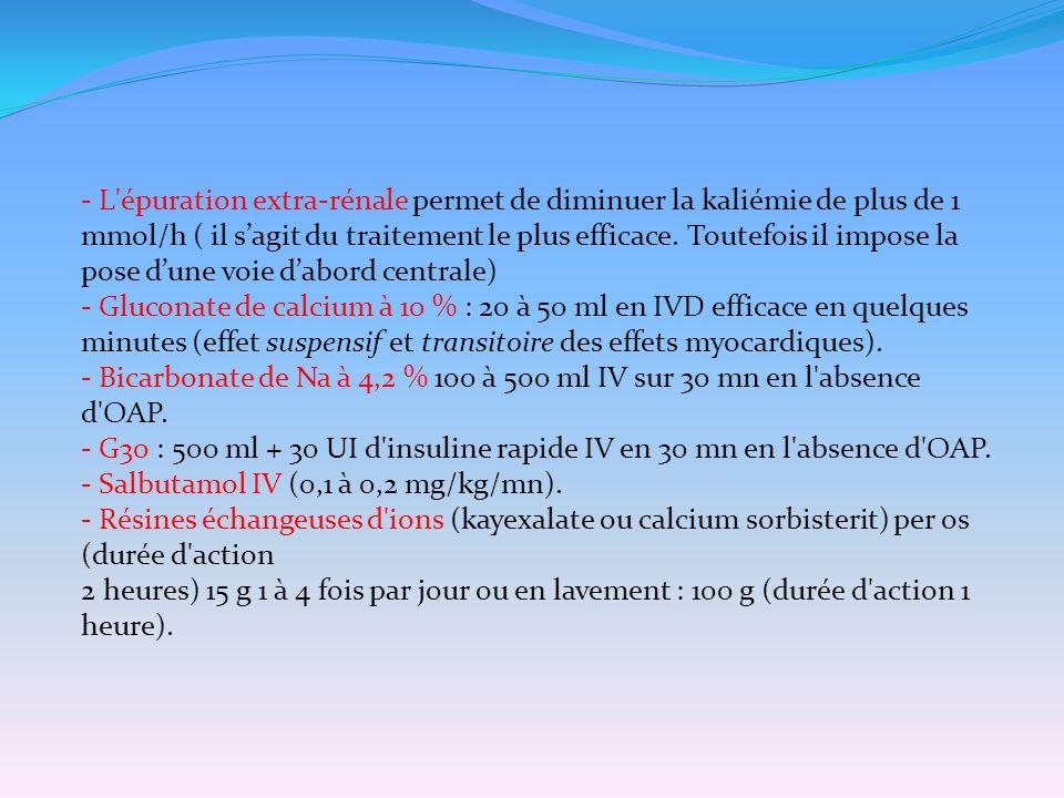 - L'épuration extra-rénale permet de diminuer la kaliémie de plus de 1 mmol/h ( il s'agit du traitement le plus efficace. Toutefois il impose la pose