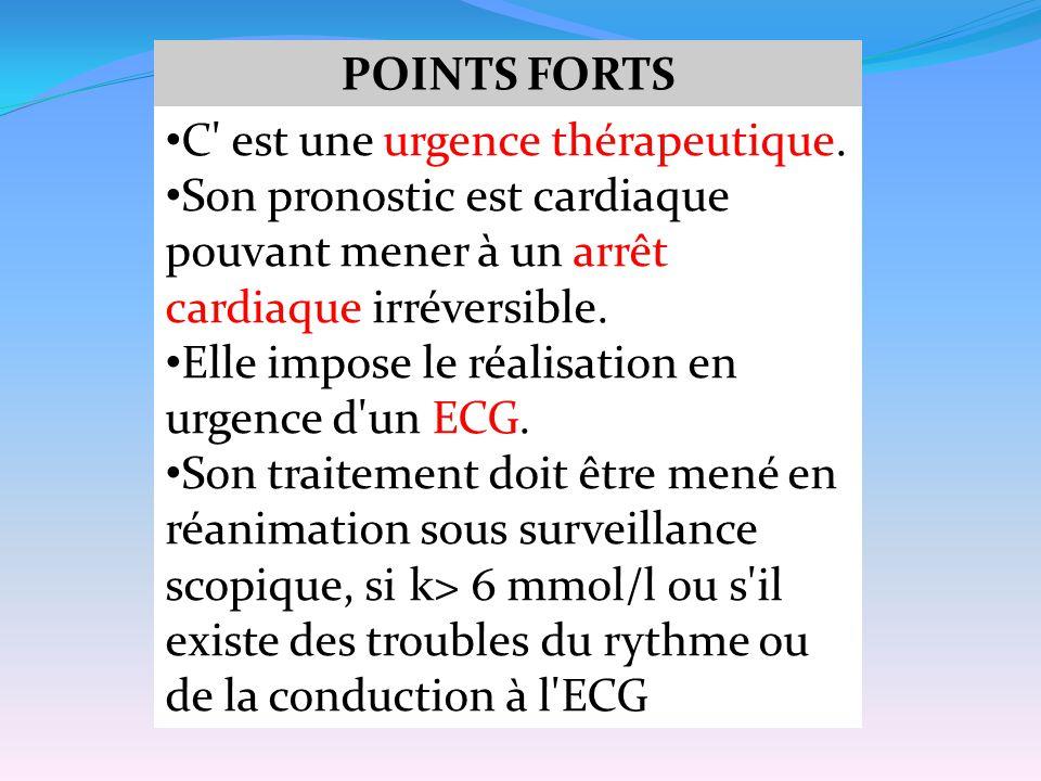 POINTS FORTS C' est une urgence thérapeutique. Son pronostic est cardiaque pouvant mener à un arrêt cardiaque irréversible. Elle impose le réalisation