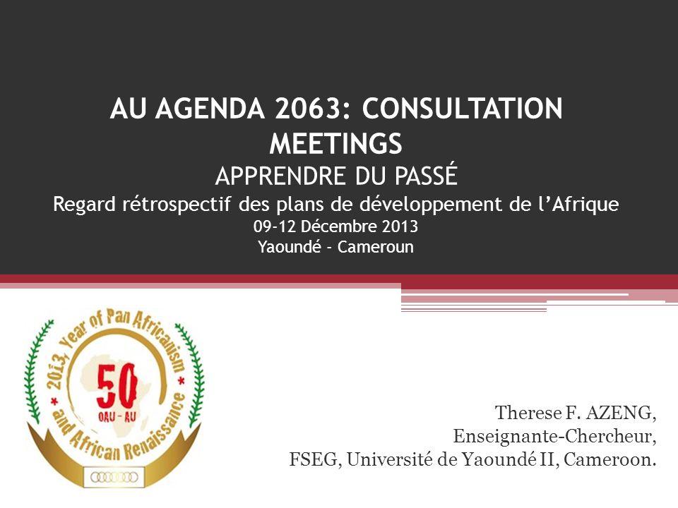 AU AGENDA 2063: CONSULTATION MEETINGS APPRENDRE DU PASSÉ Regard rétrospectif des plans de développement de l'Afrique 09-12 Décembre 2013 Yaoundé - Cam