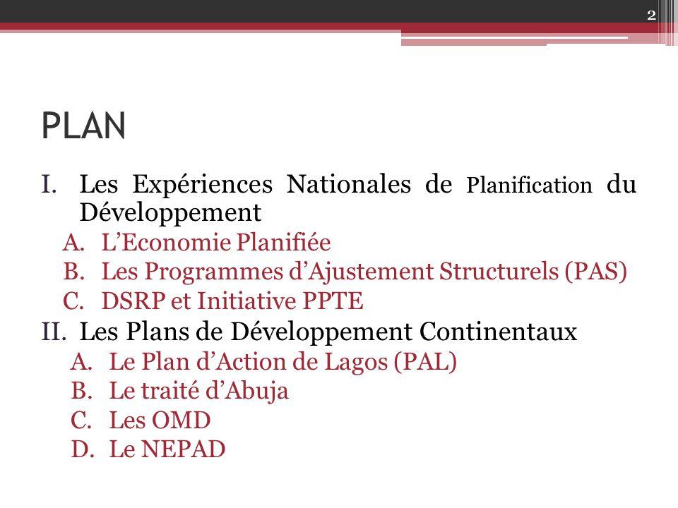 I.LES EXPÉRIENCES NATIONALES DE PLANIFICATION DU DÉVELOPPEMENT A.L'économie planifiée (plans quinquennaux, triennaux…) B.Les programmes d'ajustement structurels (PAS) C.DSRP et Initiative PPTE 3