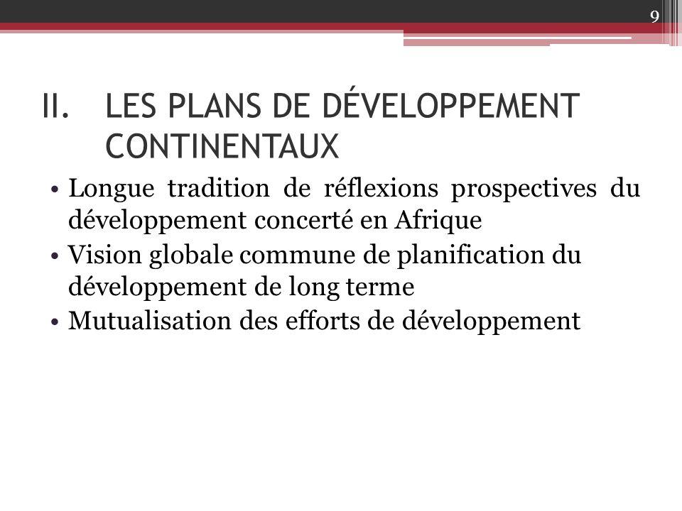 II.LES PLANS DE DÉVELOPPEMENT CONTINENTAUX Longue tradition de réflexions prospectives du développement concerté en Afrique Vision globale commune de
