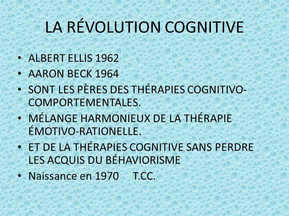 LA RÉVOLUTION COGNITIVE ALBERT ELLIS 1962 AARON BECK 1964 SONT LES PÈRES DES THÉRAPIES COGNITIVO- COMPORTEMENTALES. MÉLANGE HARMONIEUX DE LA THÉRAPIE