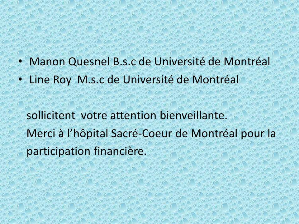 Manon Quesnel B.s.c de Université de Montréal Line Roy M.s.c de Université de Montréal sollicitent votre attention bienveillante. Merci à l'hôpital Sa