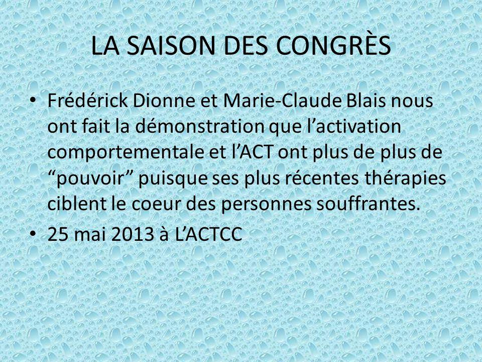 LA SAISON DES CONGRÈS Frédérick Dionne et Marie-Claude Blais nous ont fait la démonstration que l'activation comportementale et l'ACT ont plus de plus