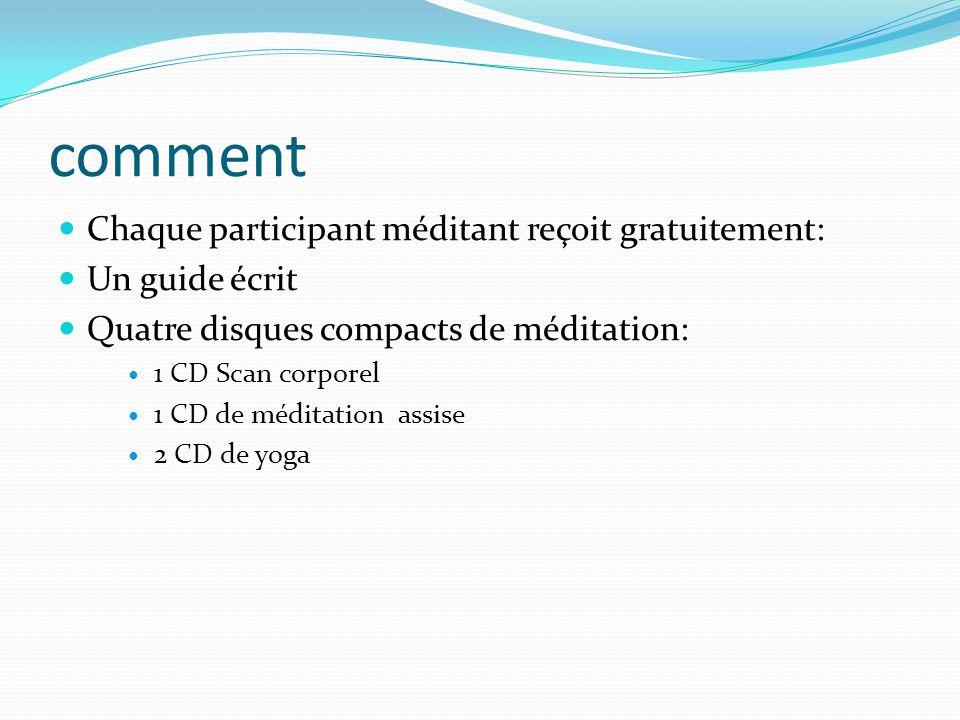comment Chaque participant méditant reçoit gratuitement: Un guide écrit Quatre disques compacts de méditation: 1 CD Scan corporel 1 CD de méditation a