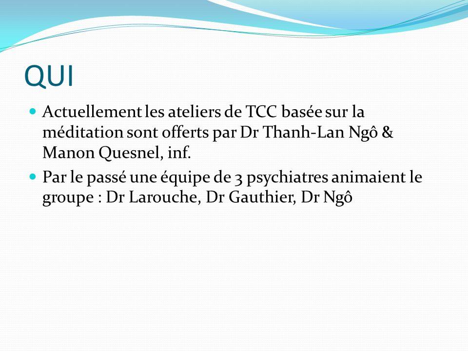 QUI Actuellement les ateliers de TCC basée sur la méditation sont offerts par Dr Thanh-Lan Ngô & Manon Quesnel, inf. Par le passé une équipe de 3 psyc