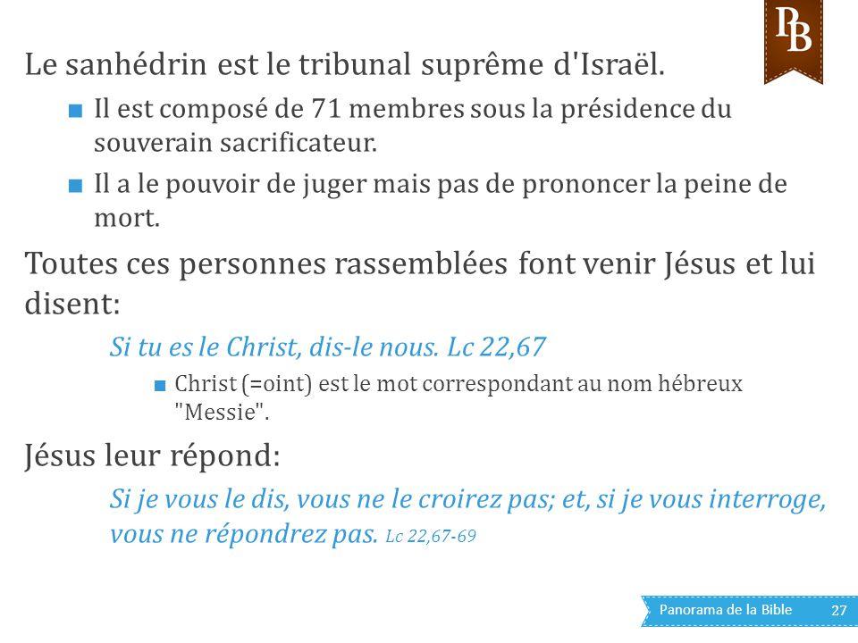 Panorama de la Bible 27 Le sanhédrin est le tribunal suprême d'Israël. ■ Il est composé de 71 membres sous la présidence du souverain sacrificateur. ■