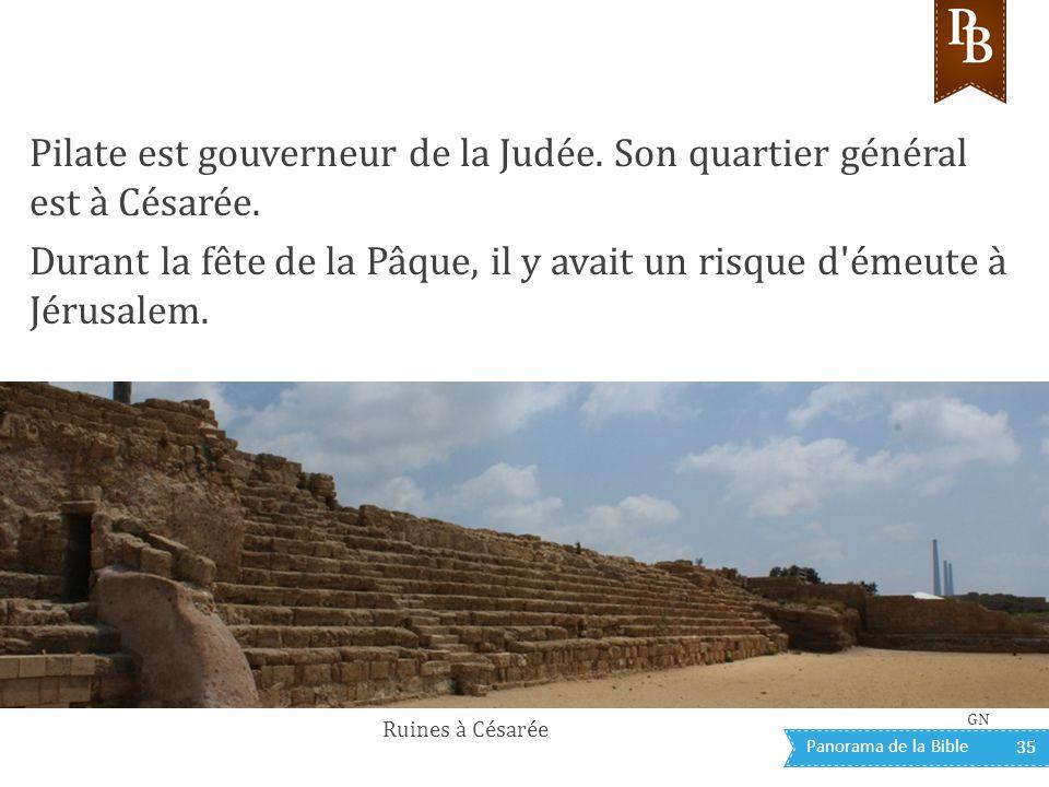 Panorama de la Bible 35 Pilate est gouverneur de la Judée. Son quartier général est à Césarée. Durant la fête de la Pâque, il y avait un risque d'émeu