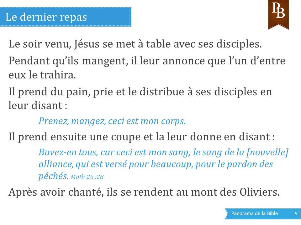 Panorama de la Bible 6 Le soir venu, Jésus se met à table avec ses disciples. Pendant qu'ils mangent, il leur annonce que l'un d'entre eux le trahira.