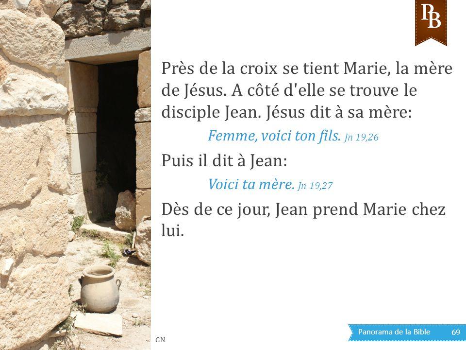 Panorama de la Bible 69 Près de la croix se tient Marie, la mère de Jésus. A côté d'elle se trouve le disciple Jean. Jésus dit à sa mère: Femme, voici