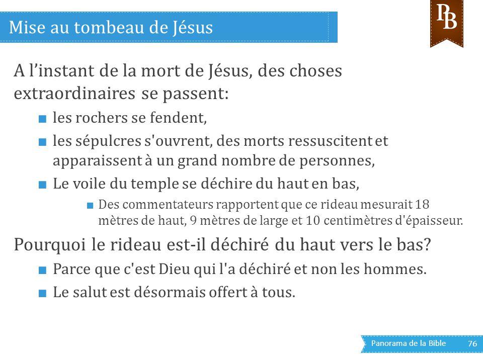 Panorama de la Bible 76 A l'instant de la mort de Jésus, des choses extraordinaires se passent: ■ les rochers se fendent, ■ les sépulcres s'ouvrent, d