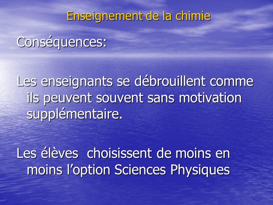 Enseignement de la chimie Conséquences: Les enseignants se débrouillent comme ils peuvent souvent sans motivation supplémentaire. Les élèves choisisse