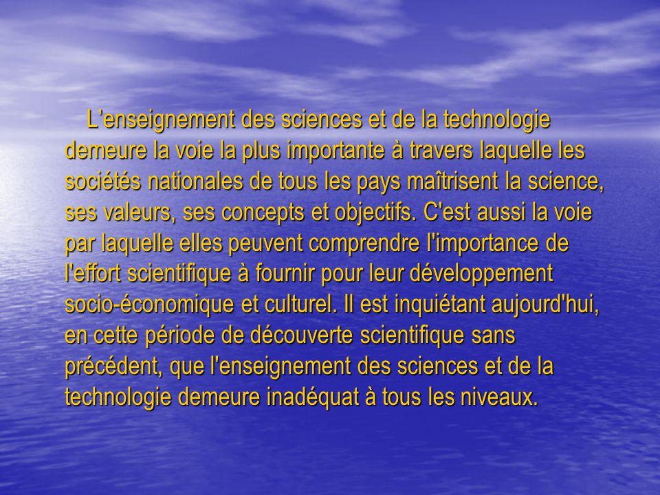 L'enseignement des sciences et de la technologie demeure la voie la plus importante à travers laquelle les sociétés nationales de tous les pays maîtrisent la science, ses valeurs, ses concepts et objectifs.