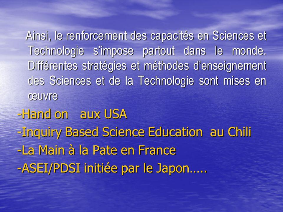 Ainsi, le renforcement des capacités en Sciences et Technologie s'impose partout dans le monde. Différentes stratégies et méthodes d'enseignement des