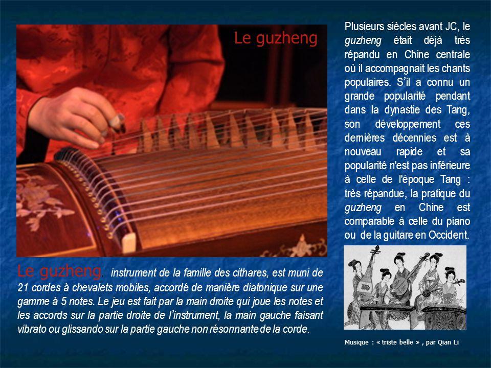 Le guzheng Plusieurs siècles avant JC, le guzheng était déjà très répandu en Chine centrale où il accompagnait les chants populaires. S'il a connu un