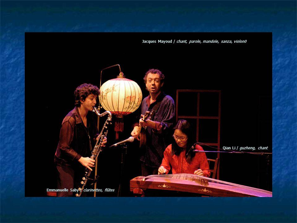 Jacques Mayoud / chant, parole, mandole, sanza, violon0 Emmanuelle Saby / clarinettes, flûtes Qian Li / guzheng, chant