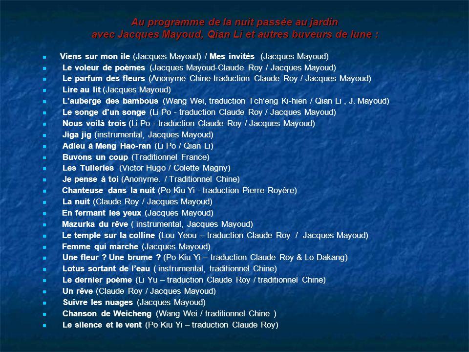 Au programme de la nuit passée au jardin avec Jacques Mayoud, Qian Li et autres buveurs de lune : Viens sur mon île (Jacques Mayoud) / Mes invités (Ja