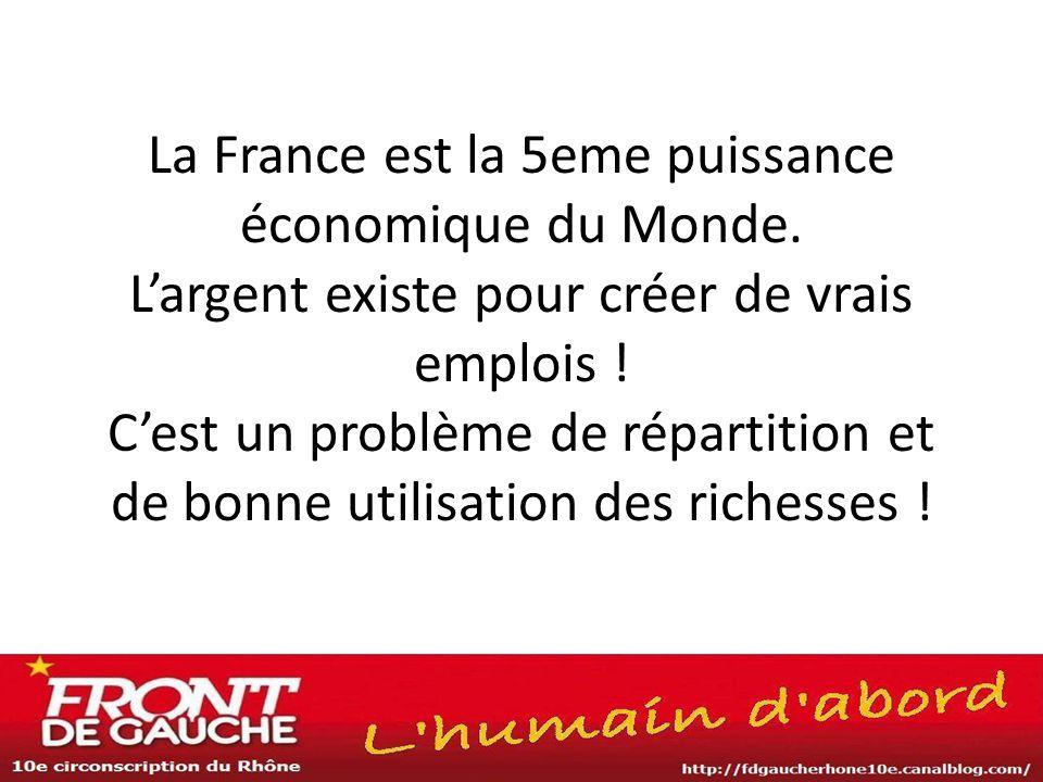 La France est la 5eme puissance économique du Monde. L'argent existe pour créer de vrais emplois ! C'est un problème de répartition et de bonne utilis