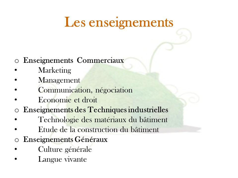 Les enseignements o Enseignements Commerciaux Marketing Management Communication, négociation Economie et droit o Enseignements des Techniques industr