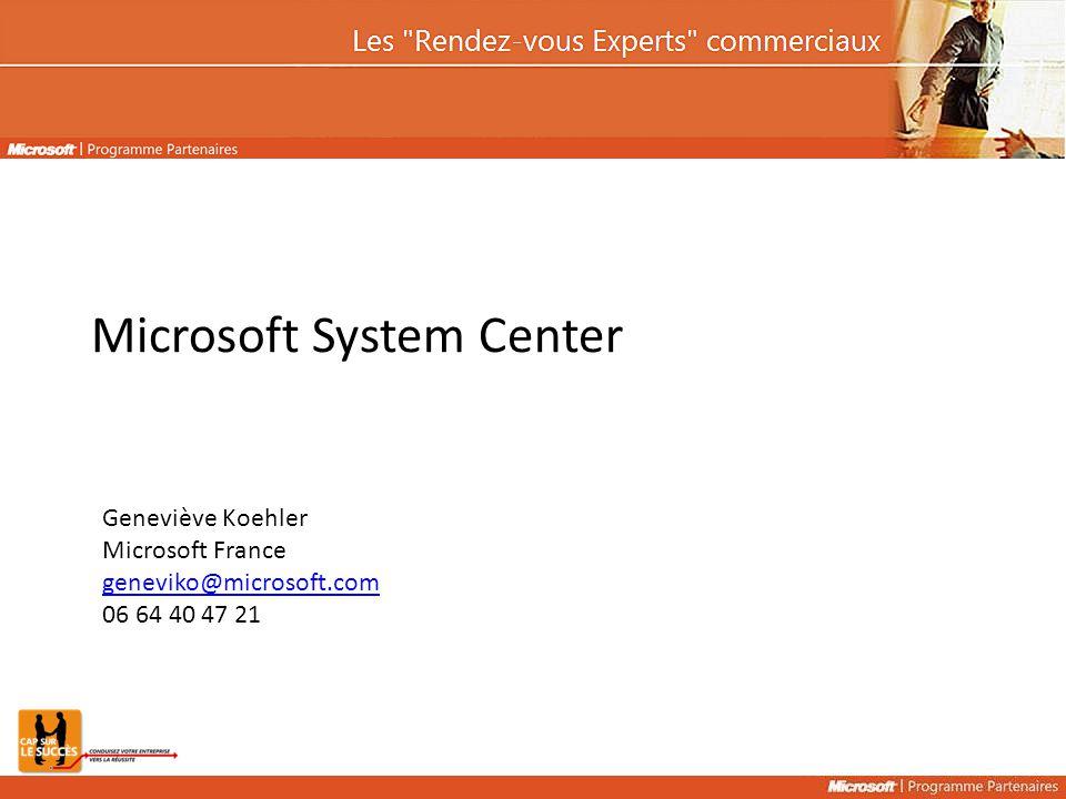 Microsoft System Center Geneviève Koehler Microsoft France geneviko@microsoft.com 06 64 40 47 21