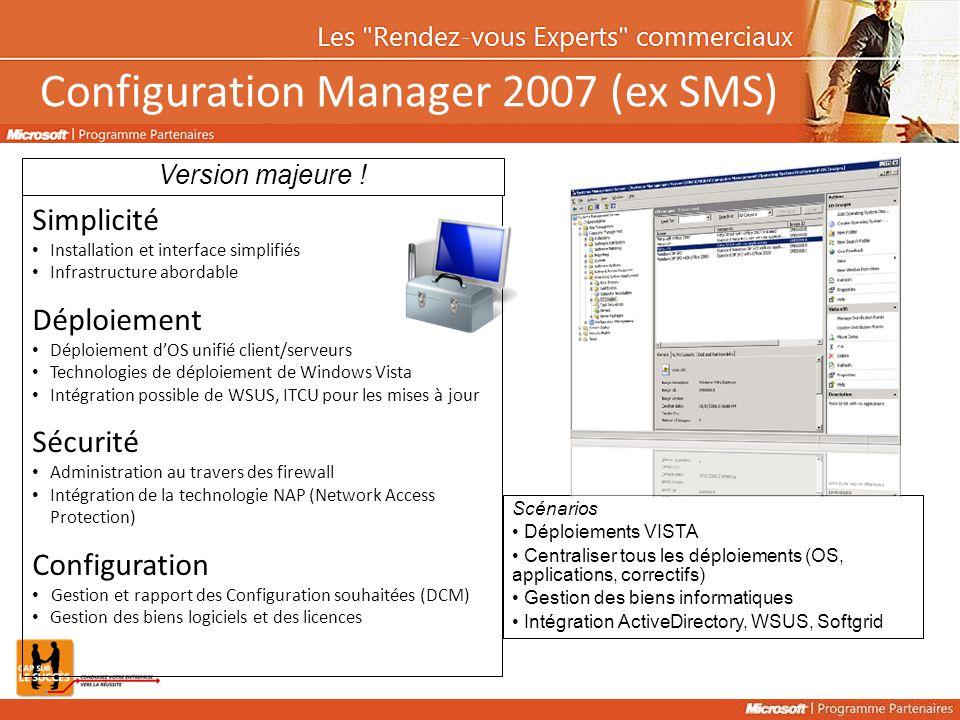 Version majeure ! Configuration Manager 2007 (ex SMS) Scénarios Déploiements VISTA Centraliser tous les déploiements (OS, applications, correctifs) Ge