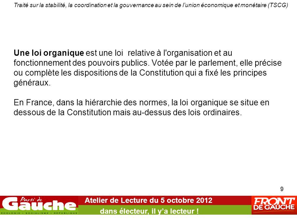 Une loi organique est une loi relative à l'organisation et au fonctionnement des pouvoirs publics. Votée par le parlement, elle précise ou complète le