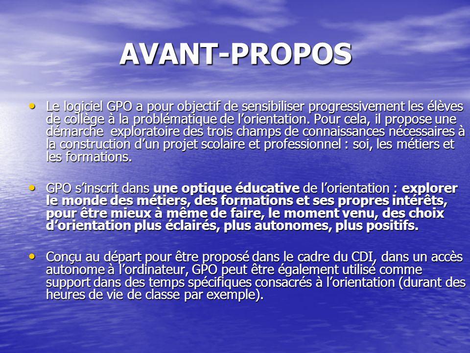 AVANT-PROPOS Le logiciel GPO a pour objectif de sensibiliser progressivement les élèves de collège à la problématique de l'orientation.