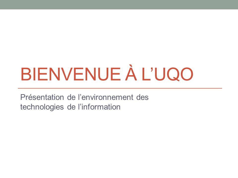 BIENVENUE À L'UQO Présentation de l'environnement des technologies de l'information