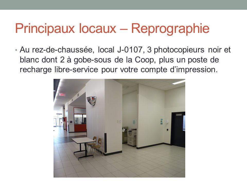 Principaux locaux – Reprographie Au rez-de-chaussée, local J-0107, 3 photocopieurs noir et blanc dont 2 à gobe-sous de la Coop, plus un poste de recharge libre-service pour votre compte d'impression.