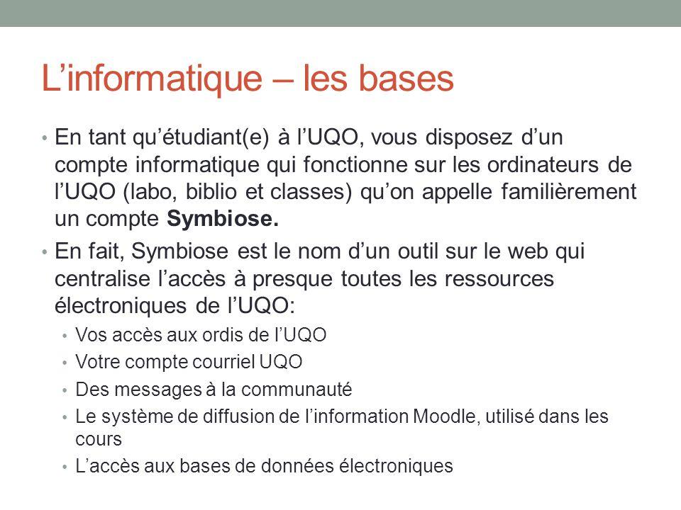 L'informatique – les bases En tant qu'étudiant(e) à l'UQO, vous disposez d'un compte informatique qui fonctionne sur les ordinateurs de l'UQO (labo, b