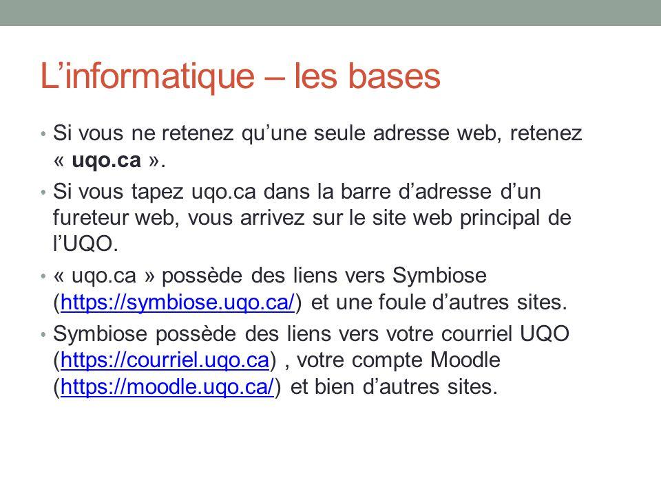 L'informatique – les bases Si vous ne retenez qu'une seule adresse web, retenez « uqo.ca ». Si vous tapez uqo.ca dans la barre d'adresse d'un fureteur