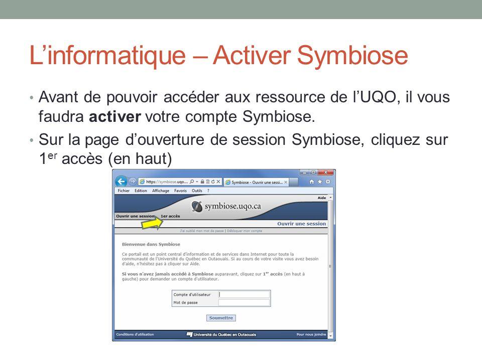 L'informatique – Activer Symbiose Avant de pouvoir accéder aux ressource de l'UQO, il vous faudra activer votre compte Symbiose. Sur la page d'ouvertu