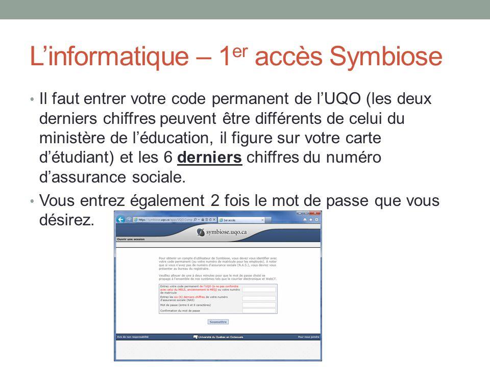 L'informatique – 1 er accès Symbiose Il faut entrer votre code permanent de l'UQO (les deux derniers chiffres peuvent être différents de celui du ministère de l'éducation, il figure sur votre carte d'étudiant) et les 6 derniers chiffres du numéro d'assurance sociale.