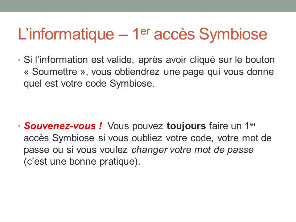 L'informatique – 1 er accès Symbiose Si l'information est valide, après avoir cliqué sur le bouton « Soumettre », vous obtiendrez une page qui vous donne quel est votre code Symbiose.
