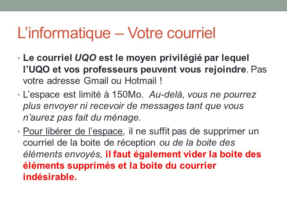 L'informatique – Votre courriel Le courriel UQO est le moyen privilégié par lequel l'UQO et vos professeurs peuvent vous rejoindre. Pas votre adresse