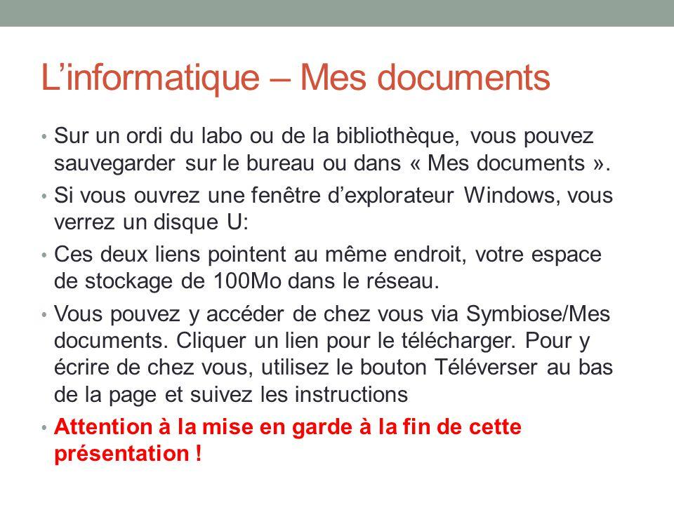 L'informatique – Mes documents Sur un ordi du labo ou de la bibliothèque, vous pouvez sauvegarder sur le bureau ou dans « Mes documents ». Si vous ouv