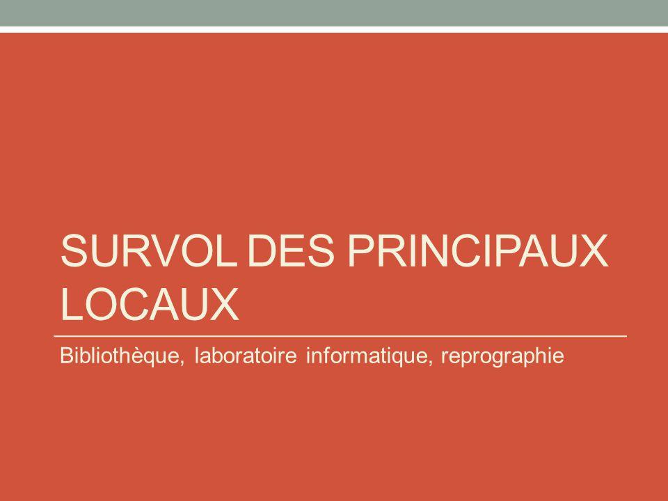 SURVOL DES PRINCIPAUX LOCAUX Bibliothèque, laboratoire informatique, reprographie