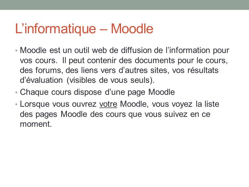 L'informatique – Moodle Moodle est un outil web de diffusion de l'information pour vos cours. Il peut contenir des documents pour le cours, des forums