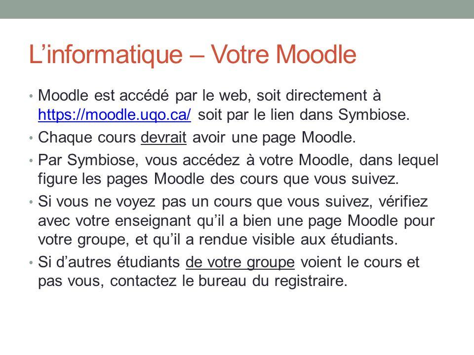 L'informatique – Votre Moodle Moodle est accédé par le web, soit directement à https://moodle.uqo.ca/ soit par le lien dans Symbiose. https://moodle.u