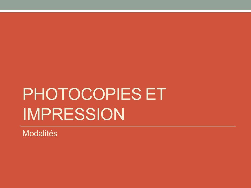 PHOTOCOPIES ET IMPRESSION Modalités