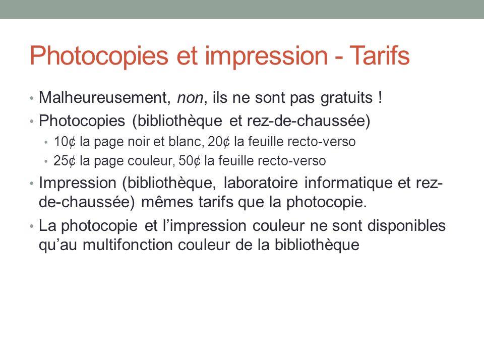 Photocopies et impression - Tarifs Malheureusement, non, ils ne sont pas gratuits .
