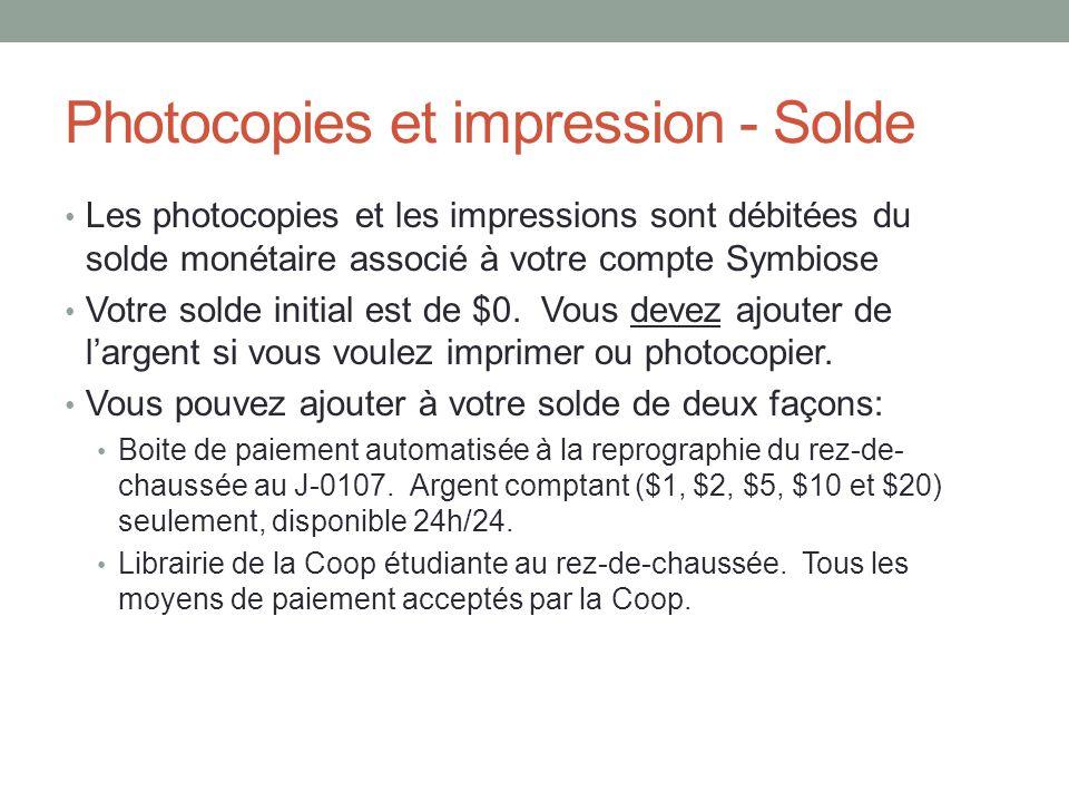 Photocopies et impression - Solde Les photocopies et les impressions sont débitées du solde monétaire associé à votre compte Symbiose Votre solde initial est de $0.