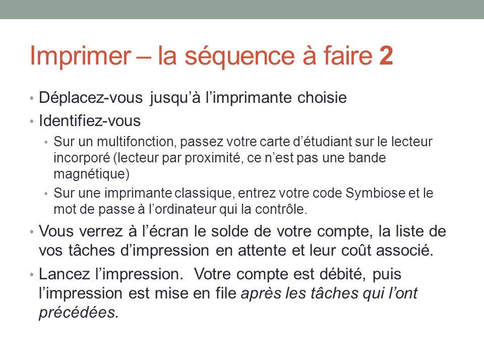 Imprimer – la séquence à faire 2 Déplacez-vous jusqu'à l'imprimante choisie Identifiez-vous Sur un multifonction, passez votre carte d'étudiant sur le
